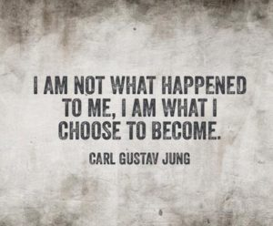 Letting go of the past: C.G. Jung quote, I am not what happened to me, I am what I choose to become